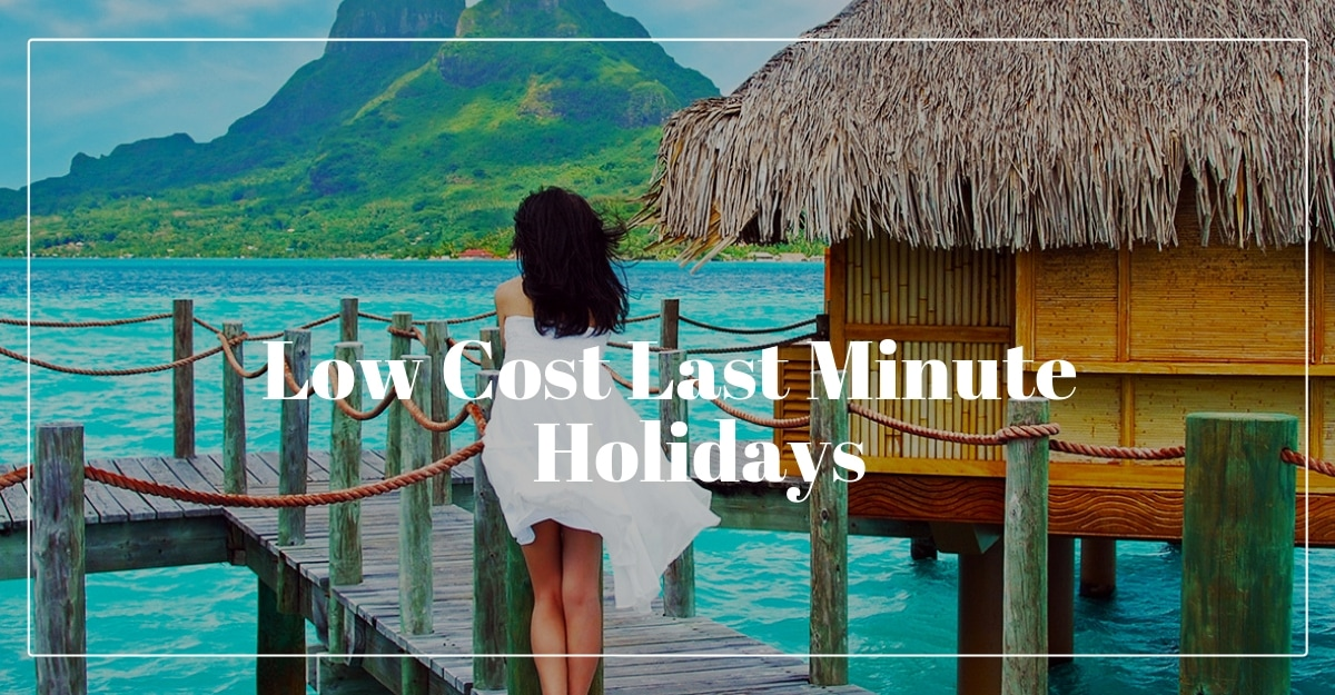 Low Cost Last Minute Holidays
